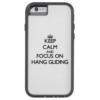 Keep Calm and focus on Hang Gliding Tough Xtreme iPhone 6 Case