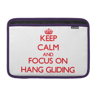 Keep Calm and focus on Hang Gliding MacBook Air Sleeves