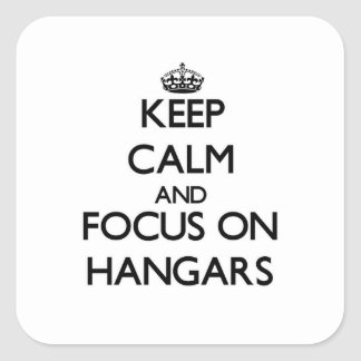 Keep Calm and focus on Hangars Square Sticker