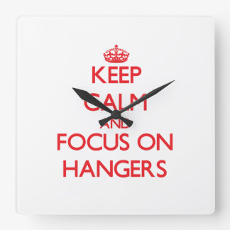 Keep Calm and focus on Hangers Square Wall Clock