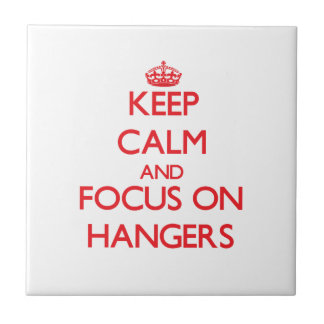 Keep Calm and focus on Hangers Tiles