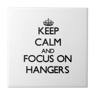 Keep Calm and focus on Hangers Tile