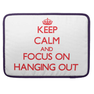 Keep Calm and focus on Hanging Out Sleeves For MacBook Pro
