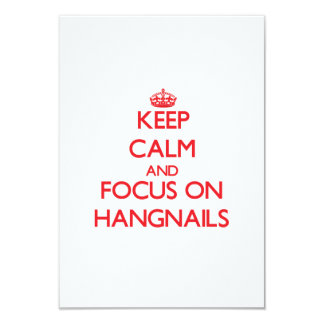 Keep Calm and focus on Hangnails 3.5x5 Paper Invitation Card