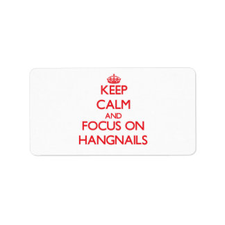 Keep Calm and focus on Hangnails Custom Address Labels
