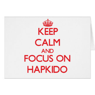 Keep calm and focus on Hapkido Card