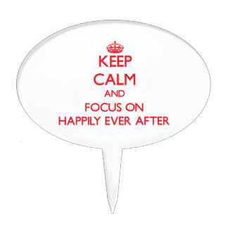 Keep Calm and focus on Happily Ever After Cake Picks