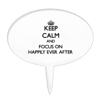 Keep Calm and focus on Happily Ever After Cake Topper