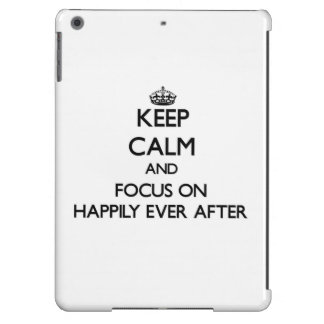 Keep Calm and focus on Happily Ever After iPad Air Cover