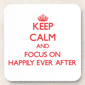 Keep Calm and focus on Happily Ever After Coaster