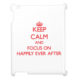Keep Calm and focus on Happily Ever After Cover For The iPad