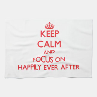 Keep Calm and focus on Happily Ever After Kitchen Towel