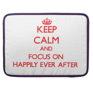 Keep Calm and focus on Happily Ever After Sleeves For MacBook Pro