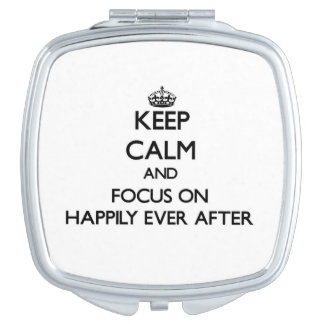 Keep Calm and focus on Happily Ever After Mirrors For Makeup