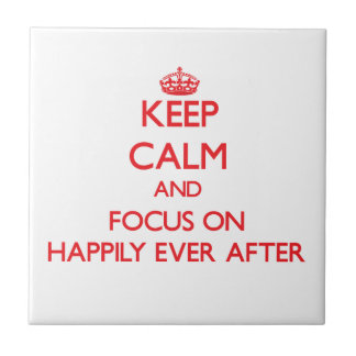 Keep Calm and focus on Happily Ever After Tile