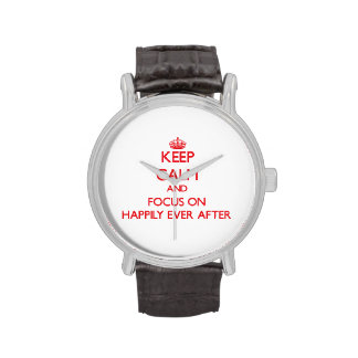 Keep Calm and focus on Happily Ever After Wrist Watches