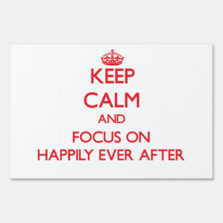Keep Calm and focus on Happily Ever After Yard Sign