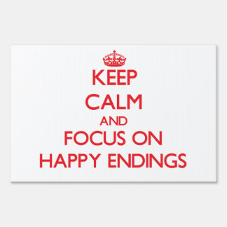 Keep Calm and focus on HAPPY ENDINGS Lawn Sign