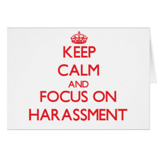 Keep Calm and focus on Harassment Greeting Card