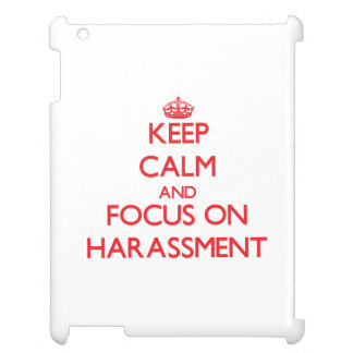 Keep Calm and focus on Harassment iPad Cases