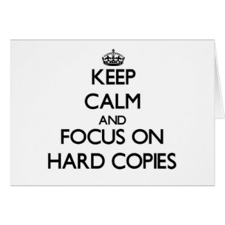 Keep Calm and focus on Hard Copies Greeting Card