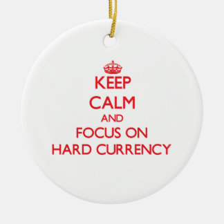 Keep Calm and focus on Hard Currency Christmas Ornament
