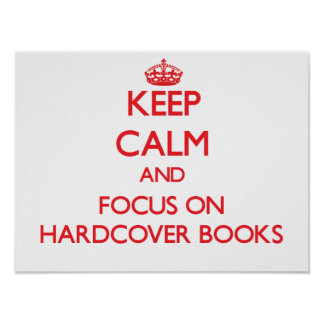 Keep Calm and focus on Hardcover Books Posters