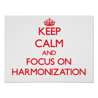 Keep Calm and focus on Harmonization Posters