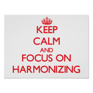 Keep Calm and focus on Harmonizing Poster