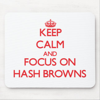 Keep Calm and focus on Hash Browns Mousepads