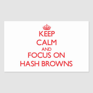 Keep Calm and focus on Hash Browns Sticker