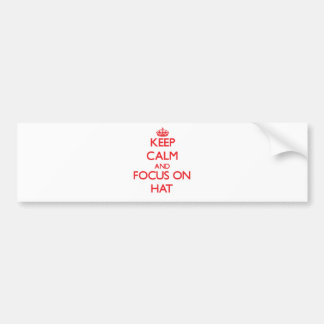 Keep Calm and focus on Hat Bumper Sticker