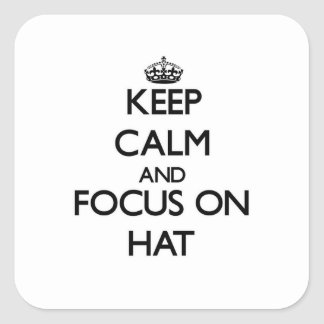 Keep Calm and focus on Hat Square Sticker