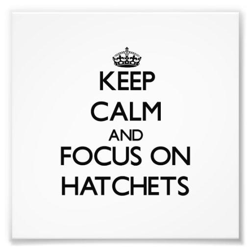 Keep Calm and focus on Hatchets Photo Print