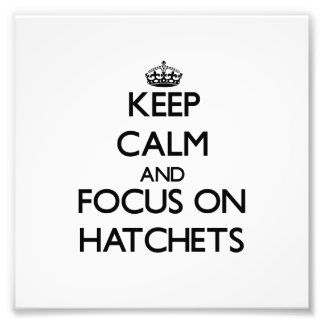 Keep Calm and focus on Hatchets Photographic Print