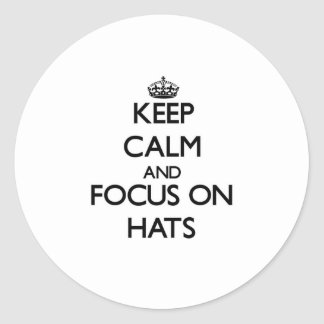 Keep Calm and focus on Hats Stickers