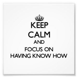 Keep Calm and focus on Having Know How Photograph
