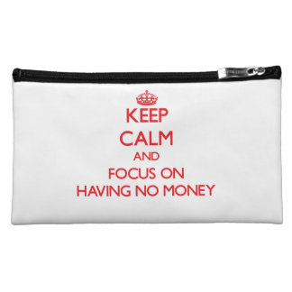 Keep Calm and focus on Having No Money Cosmetics Bags