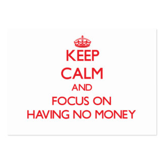 Keep Calm and focus on Having No Money Business Card