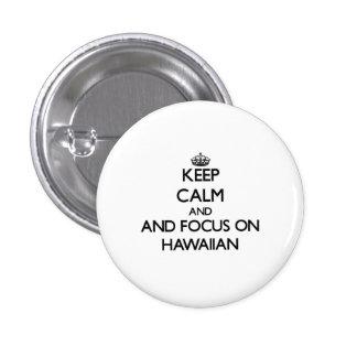 Keep calm and focus on Hawaiian Buttons