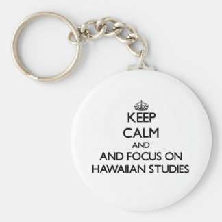 Keep calm and focus on Hawaiian Studies Keychain