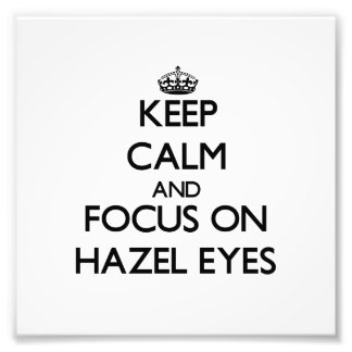 Keep Calm and focus on Hazel Eyes Photograph