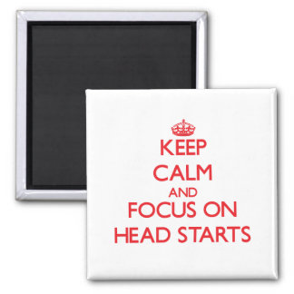 Keep Calm and focus on Head Starts Refrigerator Magnets