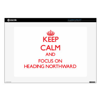"Keep Calm and focus on Heading Northward Decal For 15"" Laptop"