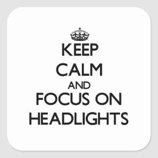 Keep Calm and focus on Headlights Square Sticker