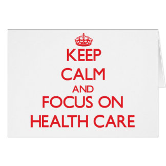 Keep Calm and focus on Health Care Greeting Card