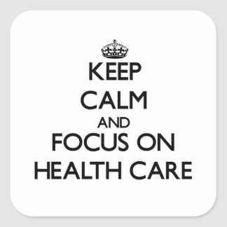 Keep Calm and focus on Health Care Square Stickers