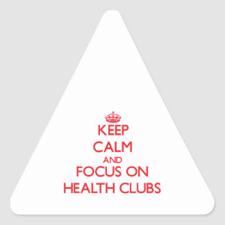 Keep Calm and focus on Health Clubs Triangle Stickers