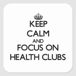 Keep Calm and focus on Health Clubs Square Sticker