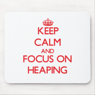 Keep Calm and focus on Heaping Mouse Pad